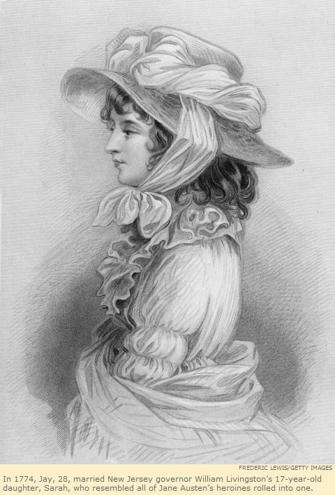 In 1774, Jay, 28, married New Jersey governor William Livingston's 17-year-old daughter, Sarah, who resembled all of Jane Austen's heroines rolled into one.